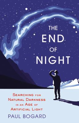 Cover image for The end of night : searching for natural darkness in an age of artificial light