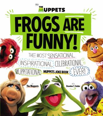 Cover image for Frogs are funny! : the most sensational, inspirational, celebrational, muppetational, Muppets joke book ever!