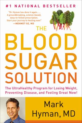 Cover image for The blood sugar solution : the ultrahealthy program for losing weight, preventing disease, and feeling great now!