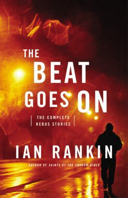Cover image for The beat goes on : the complete Rebus stories