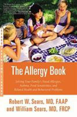 Cover image for The allergy book : solving your family's nasal allergies, asthma, food sensitivities, and related health and behavioral problems