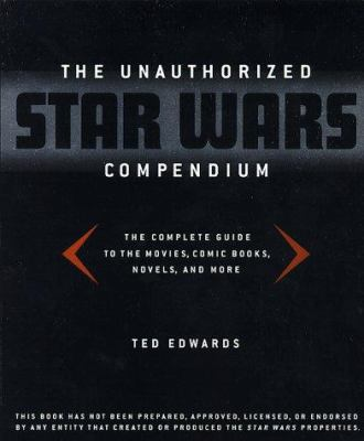 Cover image for The unauthorized Star wars compendium : the complete guide to the movies, comic books, novels, and more