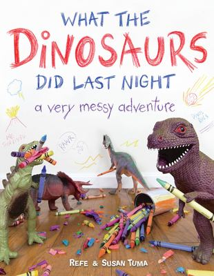 Cover image for What the dinosaurs did last night : a very messy adventure