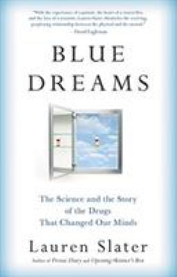 Cover image for Blue dreams : the science and the story of the drugs that changed our minds
