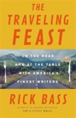 Cover image for The traveling feast : on the road and at the table with my heroes