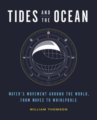 Cover image for Tides and the ocean : water's movement around the world, from waves to whirlpools