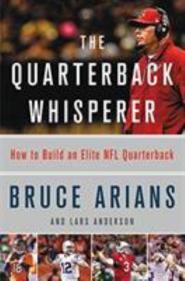 Cover image for The quarterback whisperer : how to build an elite NFL quarterback