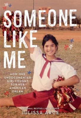 Cover image for Someone like me : how one undocumented girl fought for her American dream