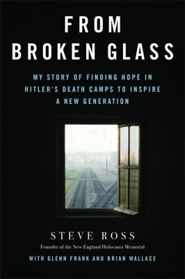 Cover image for From broken glass : my story of finding hope in hitler's death camps to inspire a new generation