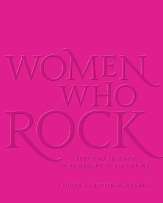Cover image for Women who rock : Bessie to Beyoncé, girl groups to riot grrrl