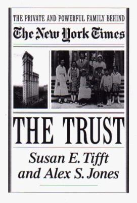 Cover image for The trust : the private and powerful family behind the New York times