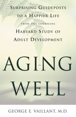 Cover image for Aging well : surprising guideposts to a happier life from the landmark Harvard study of adult development
