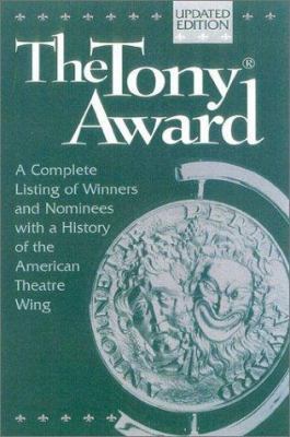 Cover image for The Tony Award : a complete listing of winners and nominees of the American Theatre Wing's Tony Award with a history of the American Theatre Wing