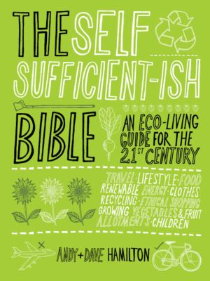 Cover image for The self-sufficient-ish bible : an eco-living guide for the 21st century