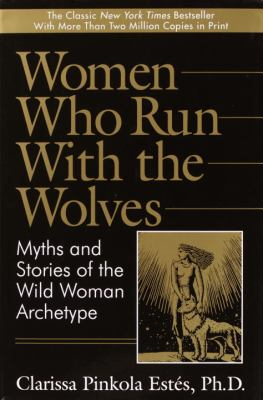 Cover image for Women who run with the wolves : myths and stories of the wild woman archetype