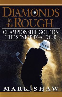 Cover image for Diamonds in the rough : championship golf on the Senior PGA Tour