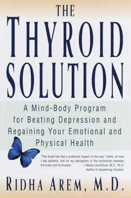 Cover image for The thyroid solution : a mind-body program for beating depression and regaining your emotional and physical health