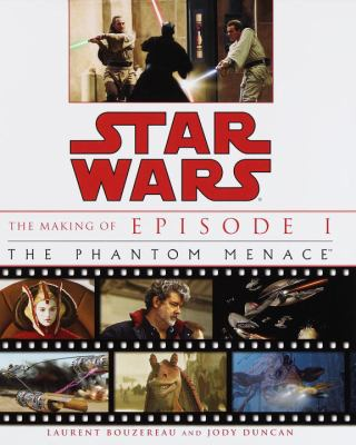 Cover image for Star Wars : the making of episode I, The Phantom Menace