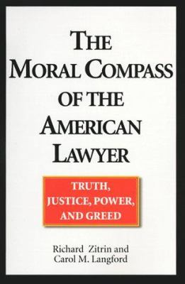 Cover image for The moral compass of the American lawyer : truth, justice, power, and greed