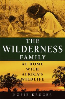 Cover image for The wilderness family : at home with Africa's wildlife