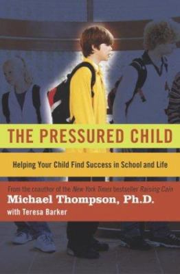 Cover image for The pressured child : helping your child find success in school and life