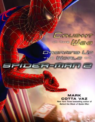 Cover image for Caught in the web : dreaming up the world of Spider-Man 2