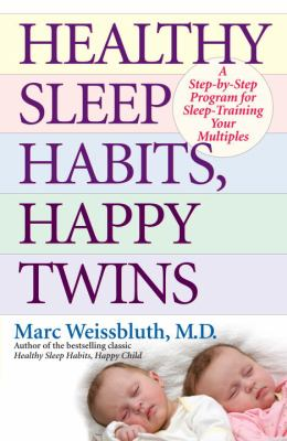 Cover image for Healthy sleep habits, happy twins : a step-by-step program for sleep-training your multiples
