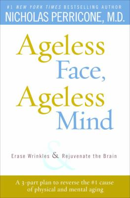 Cover image for Ageless face, ageless mind : erase wrinkles and rejuvenate the brain
