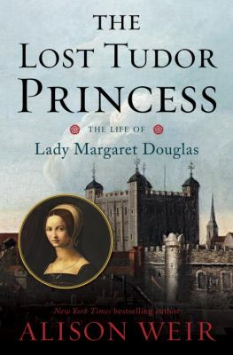 Cover image for The Lost Tudor Princess : the Life of Lady Margaret Douglas