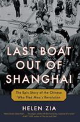 Cover image for Last boat out of Shanghai : the epic story of the Chinese who fled Mao's revolution