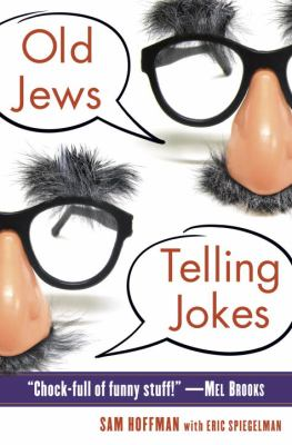 Cover image for Old jews telling jokes : 5,000 years of funny bits and not-so-kosher laughs