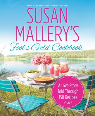 Cover image for Susan Mallery's Fool's gold cookbook : a love story told through 150 recipes