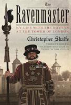Cover image for The Ravenmaster : my life with the ravens at the Tower of London