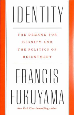 Cover image for Identity : the demand for dignity and the politics of resentment