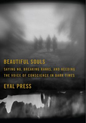 Cover image for Beautiful souls : saying no, breaking ranks, and heeding the voice of conscience in dark times