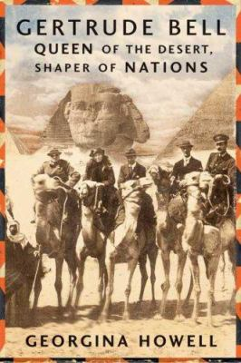 Cover image for Gertrude Bell : queen of the desert, shaper of nations
