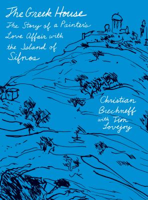 Cover image for The Greek house : the story of a painter's love affair with the island of Sifnos
