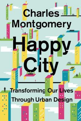 Cover image for Happy city : transforming our lives through urban design