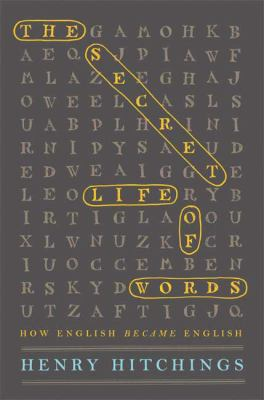 Cover image for The secret life of words : how English became English