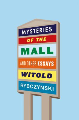 Cover image for Mysteries of the mall : and other essays