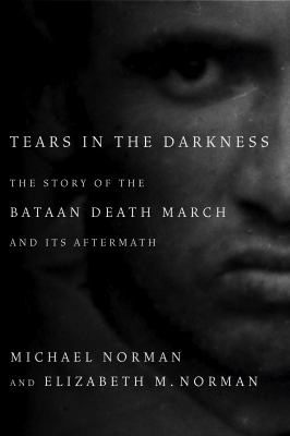 Cover image for Tears in the darkness : the story of the Bataan Death March and its aftermath