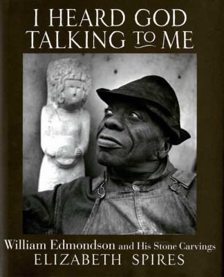 Cover image for I heard God talking to me : William Edmondson and his stone carvings