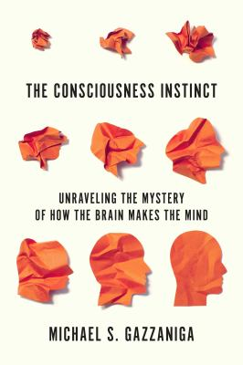 Cover image for The consciousness instinct : unraveling the mystery of how the brain makes the mind
