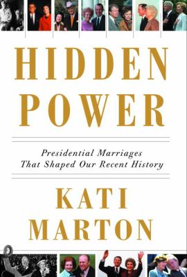 Cover image for Hidden power : presidential marriages that shaped our recent history