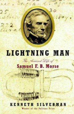 Cover image for Lightning man : the accursed life of Samuel F.B. Morse