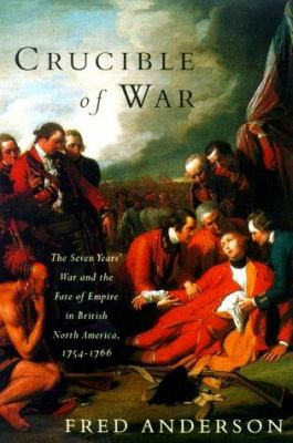 Cover image for Crucible of war : the Seven Years' War and the fate of empire in British North America, 1754-1766
