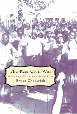 Cover image for The reel Civil War : mythmaking in American film
