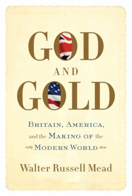 Cover image for God and gold : Britain, America, and the making of the modern world