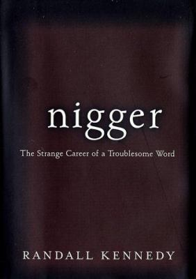 Cover image for Nigger : The strange career of a troublesome word