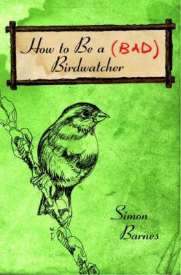 Cover image for How to be a bad birdwatcher